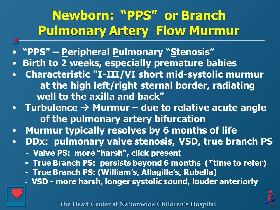 "Newborn: ""PPS"" or Branch Pulmonary Artery Flow Murmur ""PPS"" – Peripheral Pulmonary ""Stenosis"" Birth to 2 weeks, especially premature babies Characteri"
