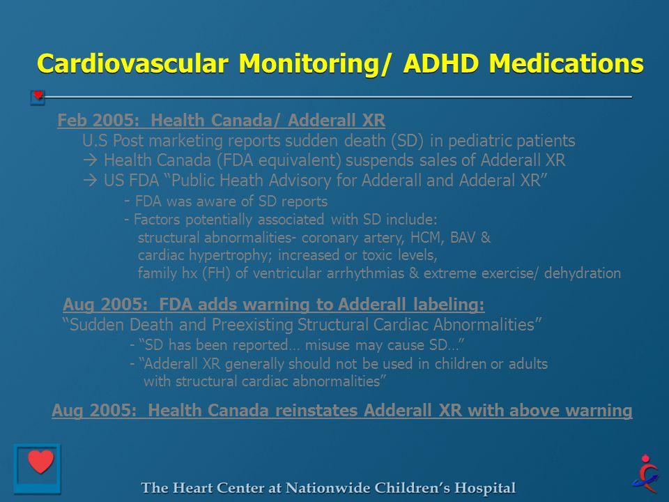 Cardiovascular Monitoring/ ADHD Medications Feb 2005: Health Canada/ Adderall XR U.S Post marketing reports sudden death (SD) in pediatric patients 