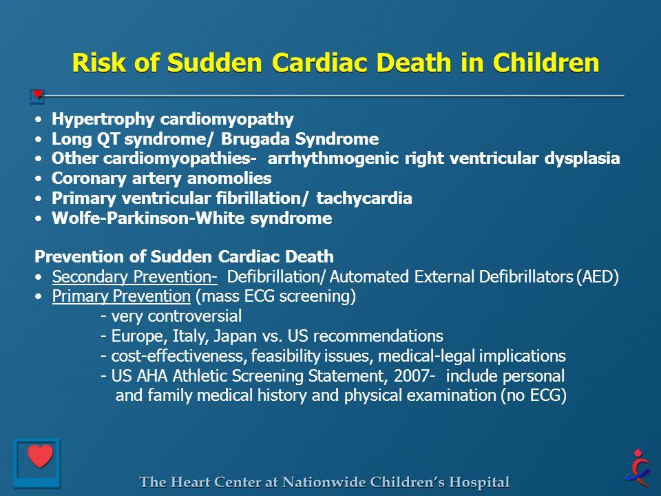 Risk of Sudden Cardiac Death in Children Hypertrophy cardiomyopathy Long QT syndrome/ Brugada Syndrome Other cardiomyopathies- arrhythmogenic right ve
