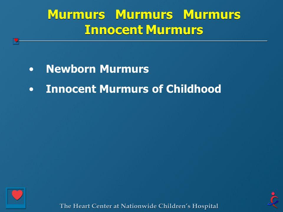 Murmurs Murmurs Murmurs Innocent Murmurs Newborn Murmurs Innocent Murmurs of Childhood