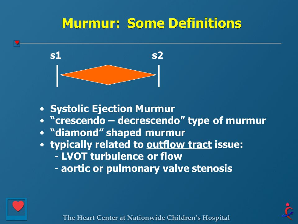 """Murmur: Some Definitions s1s2 Systolic Ejection Murmur """"crescendo – decrescendo"""" type of murmur """"diamond"""" shaped murmur typically related to outflow t"""