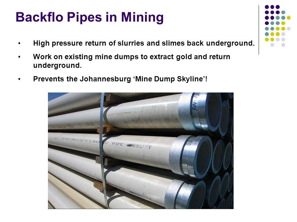 Backflo Pipes in Mining High pressure return of slurries and slimes back underground.