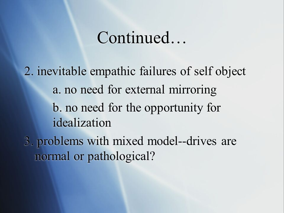 Continued… 2. inevitable empathic failures of self object a.