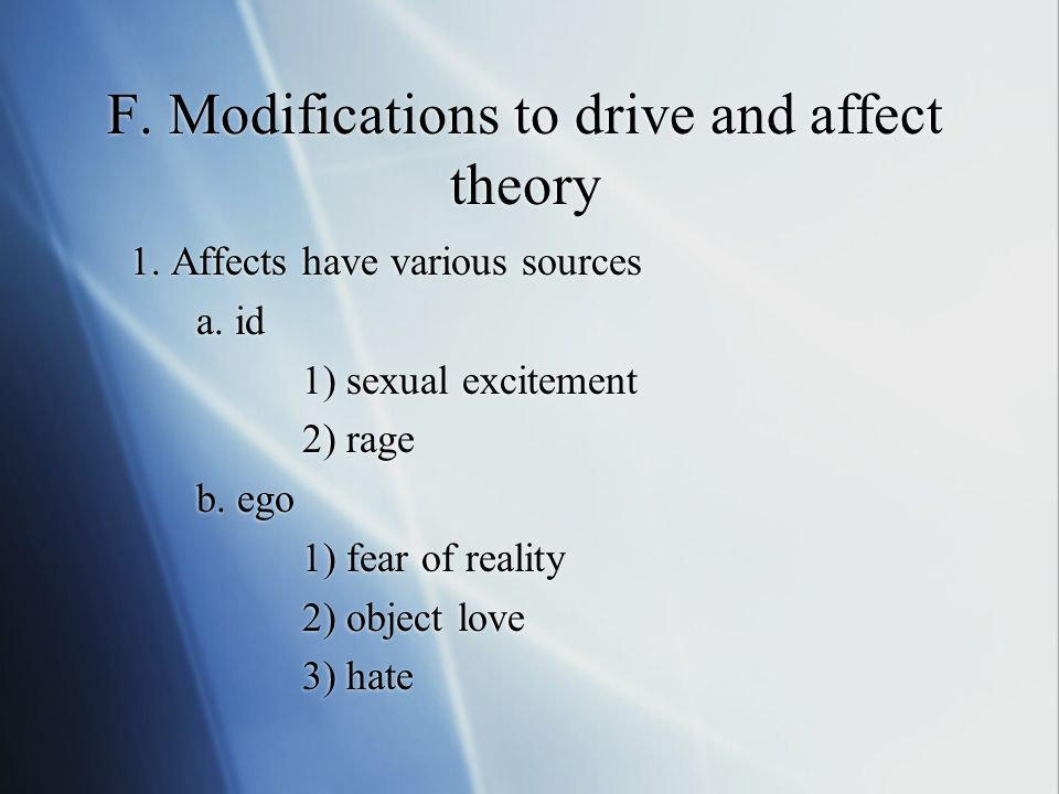 F. Modifications to drive and affect theory 1. Affects have various sources a.