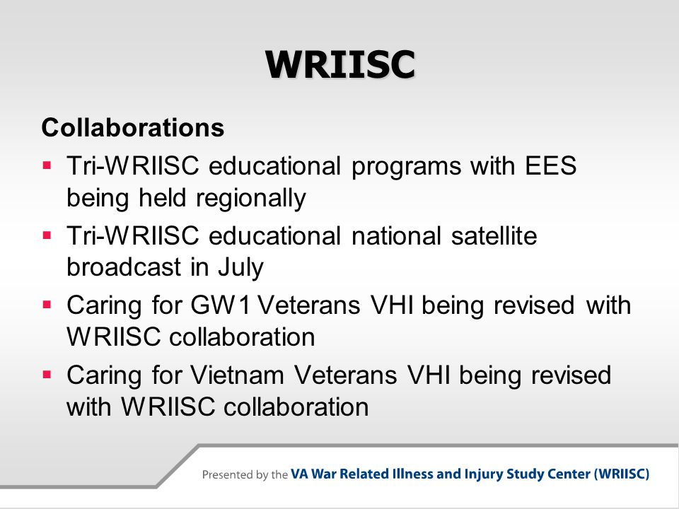 WRIISC Collaborations  Tri-WRIISC educational programs with EES being held regionally  Tri-WRIISC educational national satellite broadcast in July 