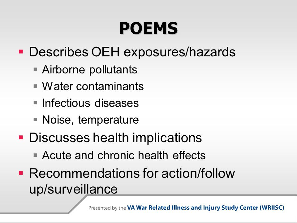 POEMS  Describes OEH exposures/hazards  Airborne pollutants  Water contaminants  Infectious diseases  Noise, temperature  Discusses health impli