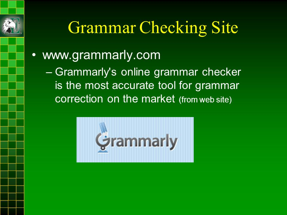 Grammar Checking Site www.grammarly.com –Grammarly s online grammar checker is the most accurate tool for grammar correction on the market (from web site)
