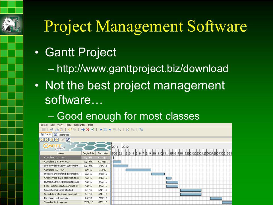 Project Management Software Gantt Project –http://www.ganttproject.biz/download Not the best project management software… –Good enough for most classes