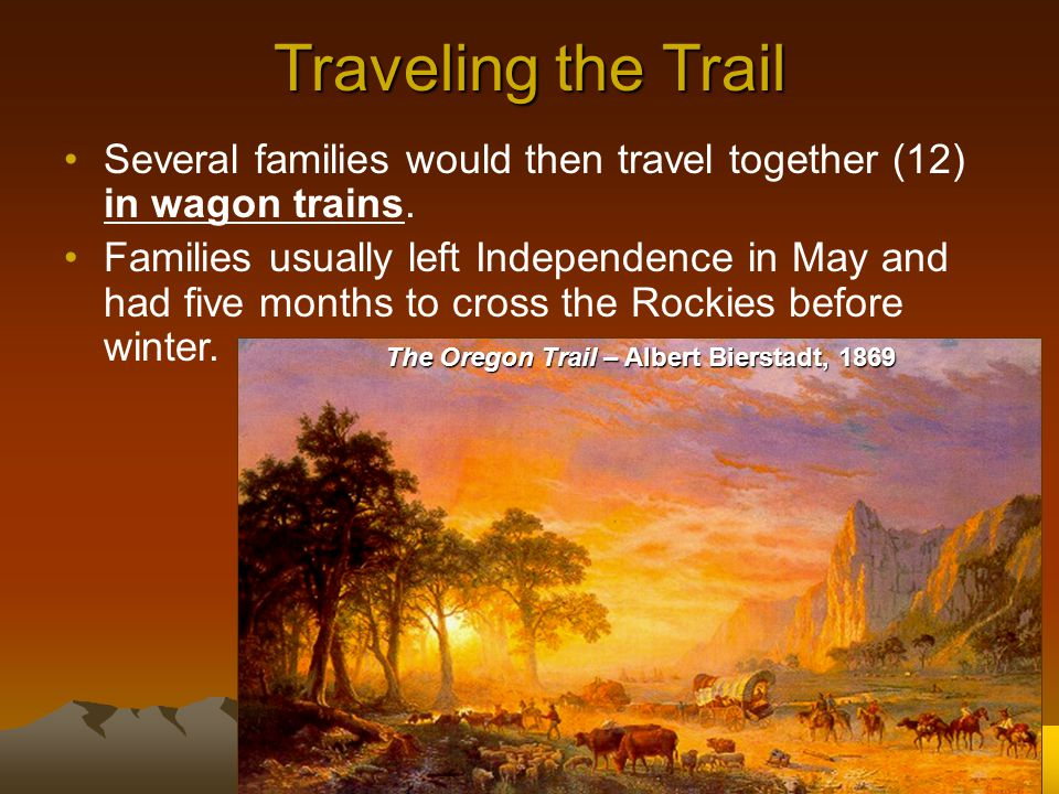 Traveling the Trail Several families would then travel together (12) in wagon trains.
