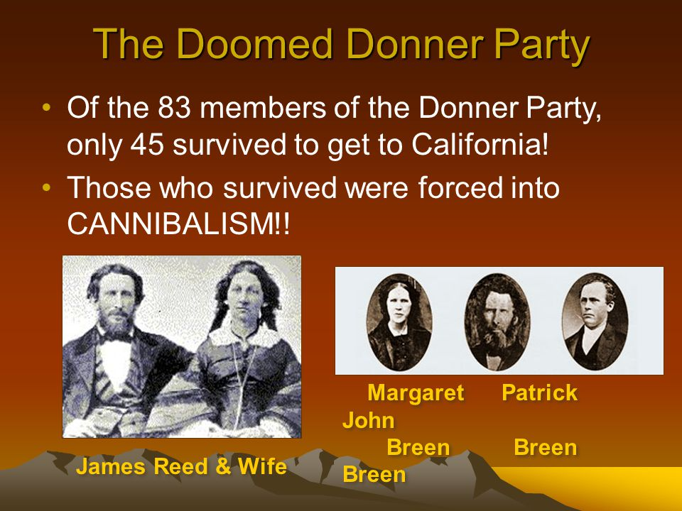 The Doomed Donner Party Of the 83 members of the Donner Party, only 45 survived to get to California.