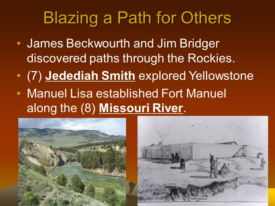 Blazing a Path for Others James Beckwourth and Jim Bridger discovered paths through the Rockies.