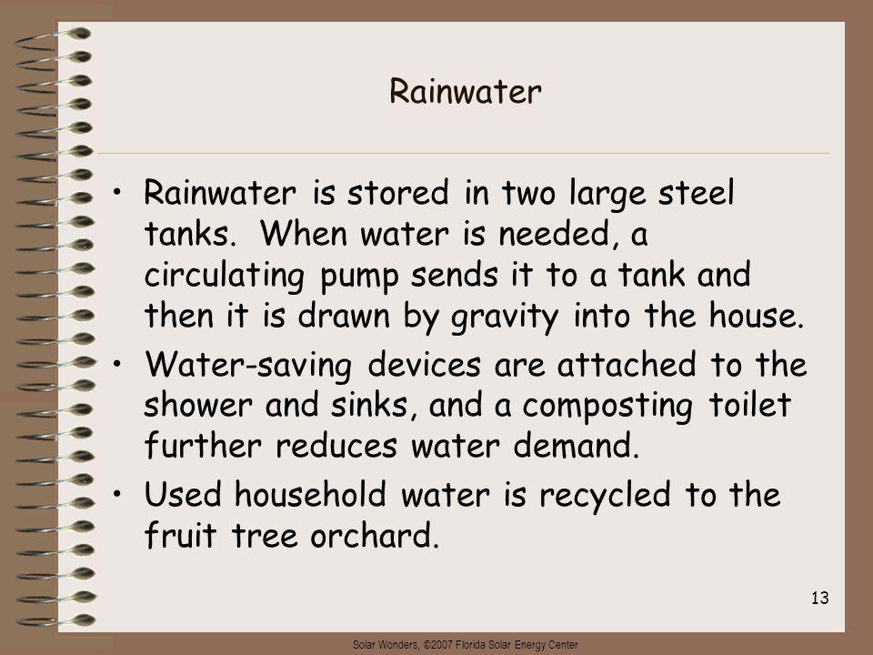 Solar Wonders, ©2007 Florida Solar Energy Center 13 Rainwater Rainwater is stored in two large steel tanks.
