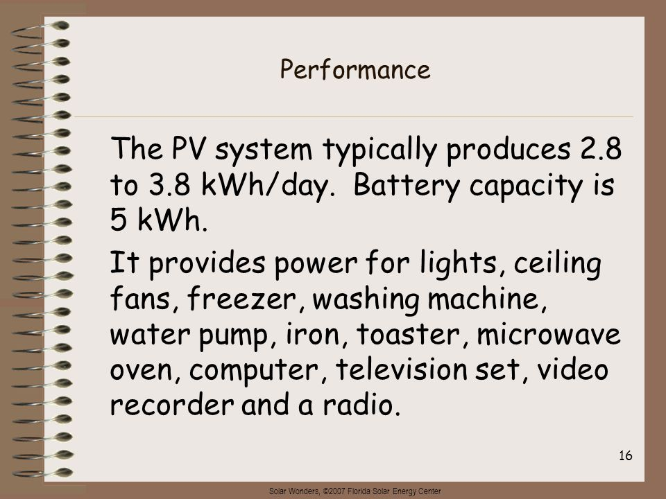 Solar Wonders, ©2007 Florida Solar Energy Center 16 Performance The PV system typically produces 2.8 to 3.8 kWh/day.