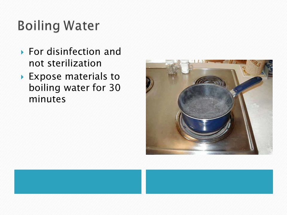  For disinfection and not sterilization  Expose materials to boiling water for 30 minutes