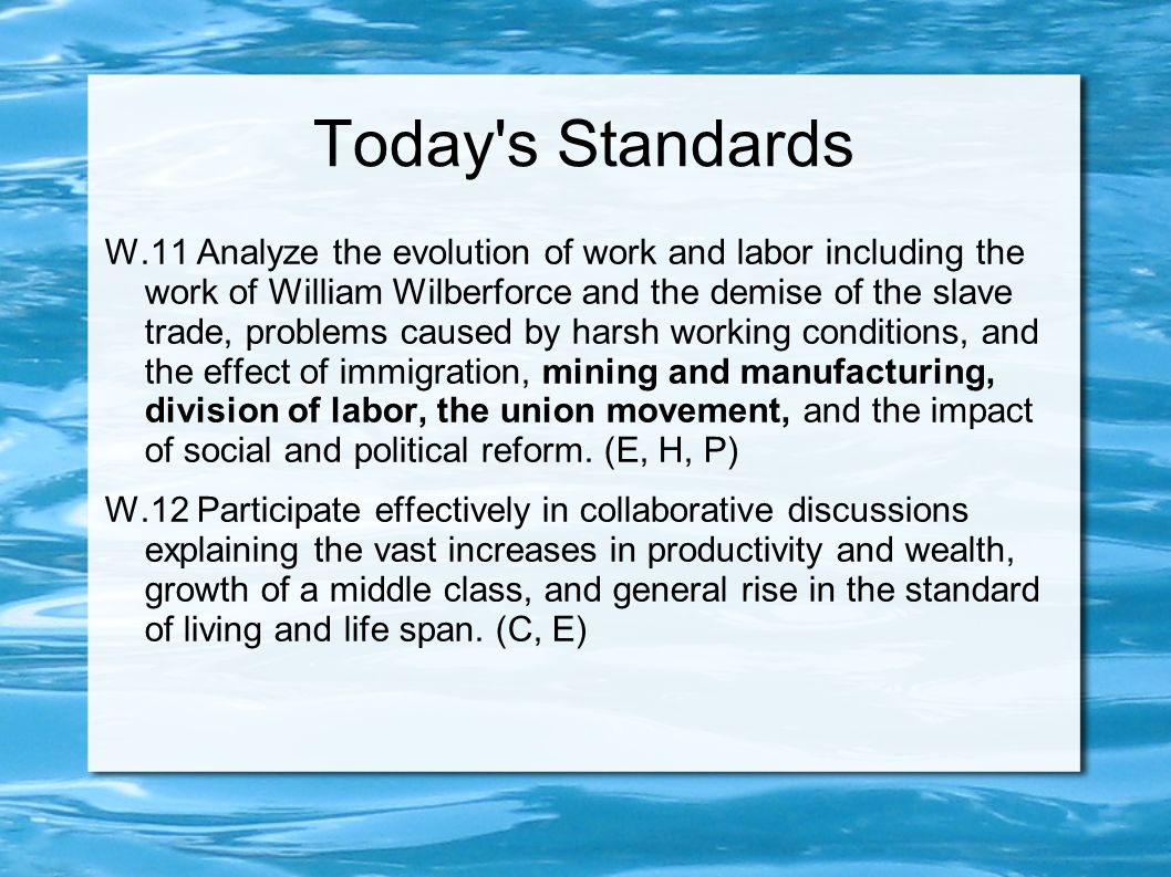 Today's Standards W.11 Analyze the evolution of work and labor including the work of William Wilberforce and the demise of the slave trade, problems c