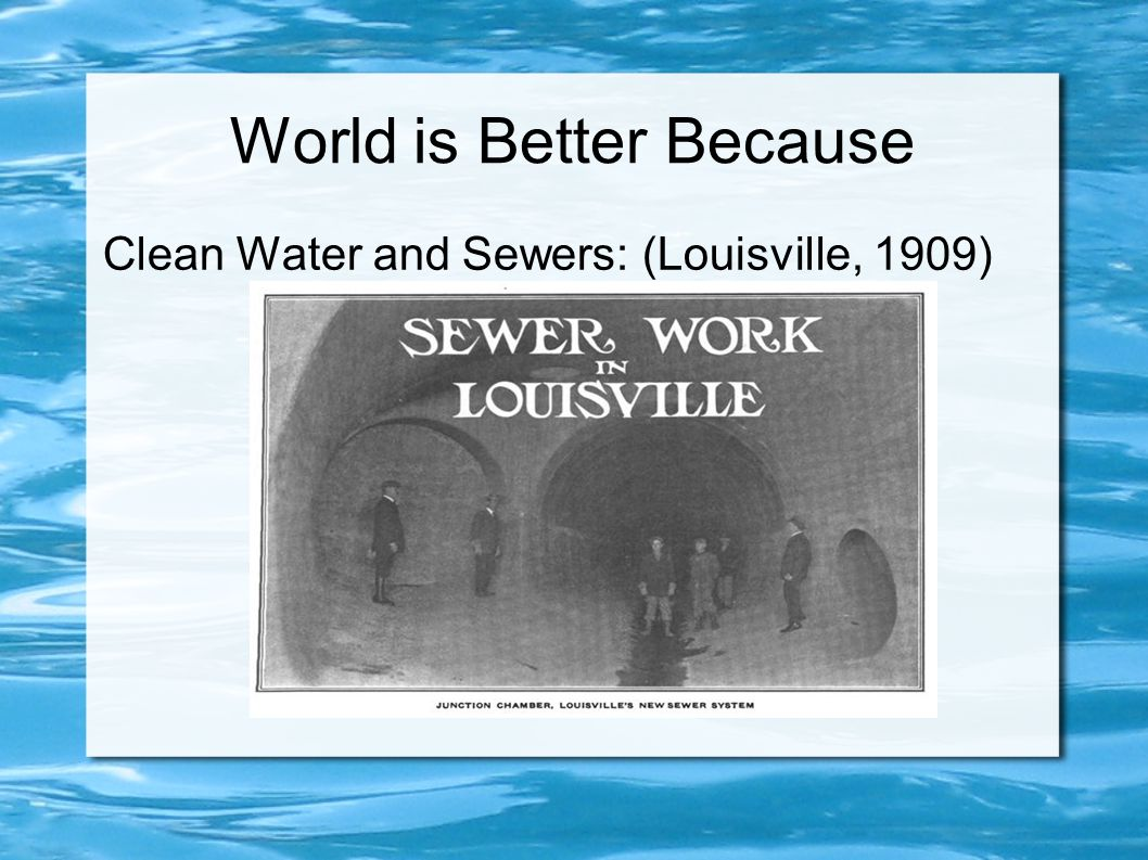 World is Better Because Clean Water and Sewers: (Louisville, 1909)