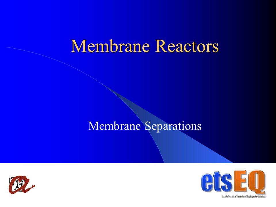 1 Membrane Reactors Membrane Separations