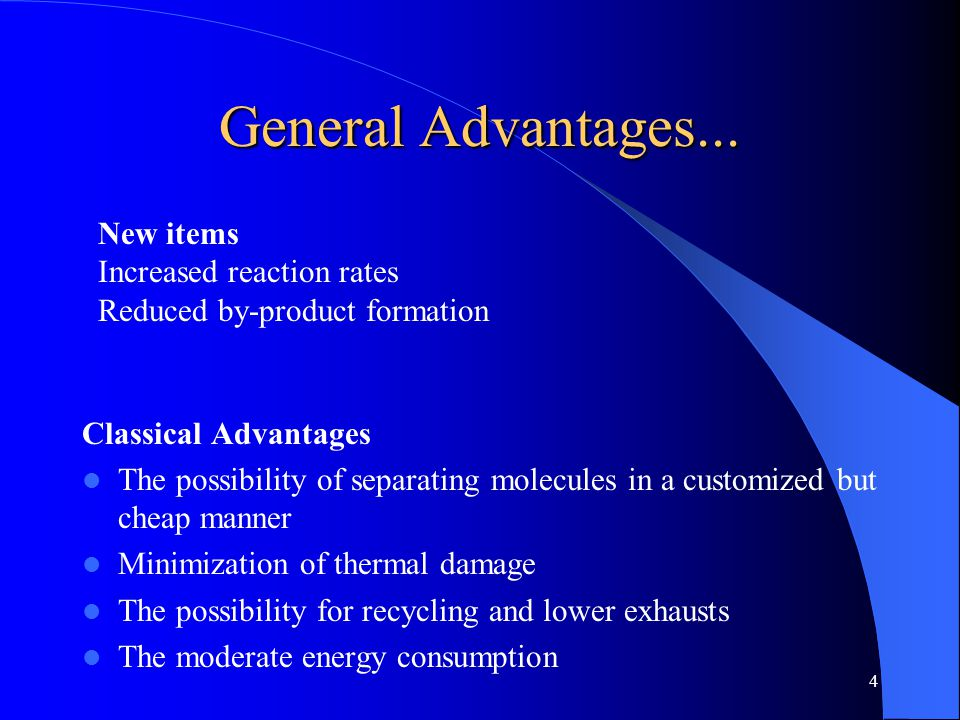 4 Classical Advantages The possibility of separating molecules in a customized but cheap manner Minimization of thermal damage The possibility for rec