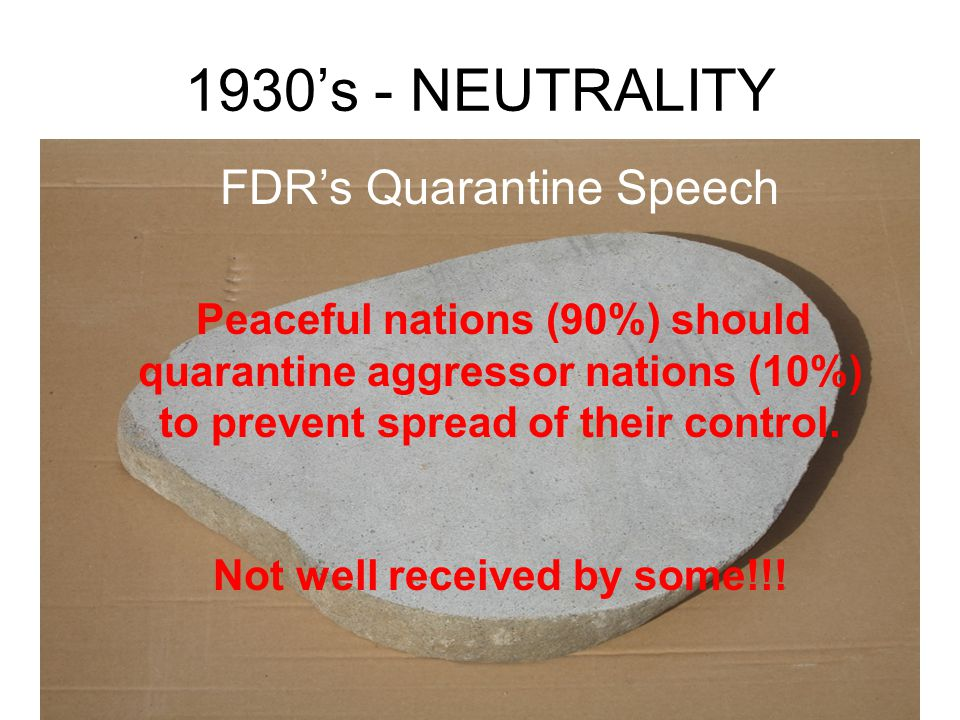 1930's - NEUTRALITY Neutrality Acts No arms sales or loans to nations at war or nations involved in civil war!!!