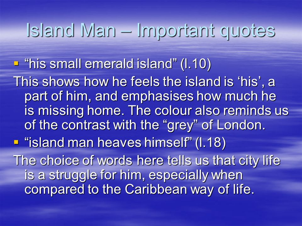 Island Man – Themes and links  Losing your identity, moving from one culture to another.  Differences between people and places.  Links to 'Limbo'