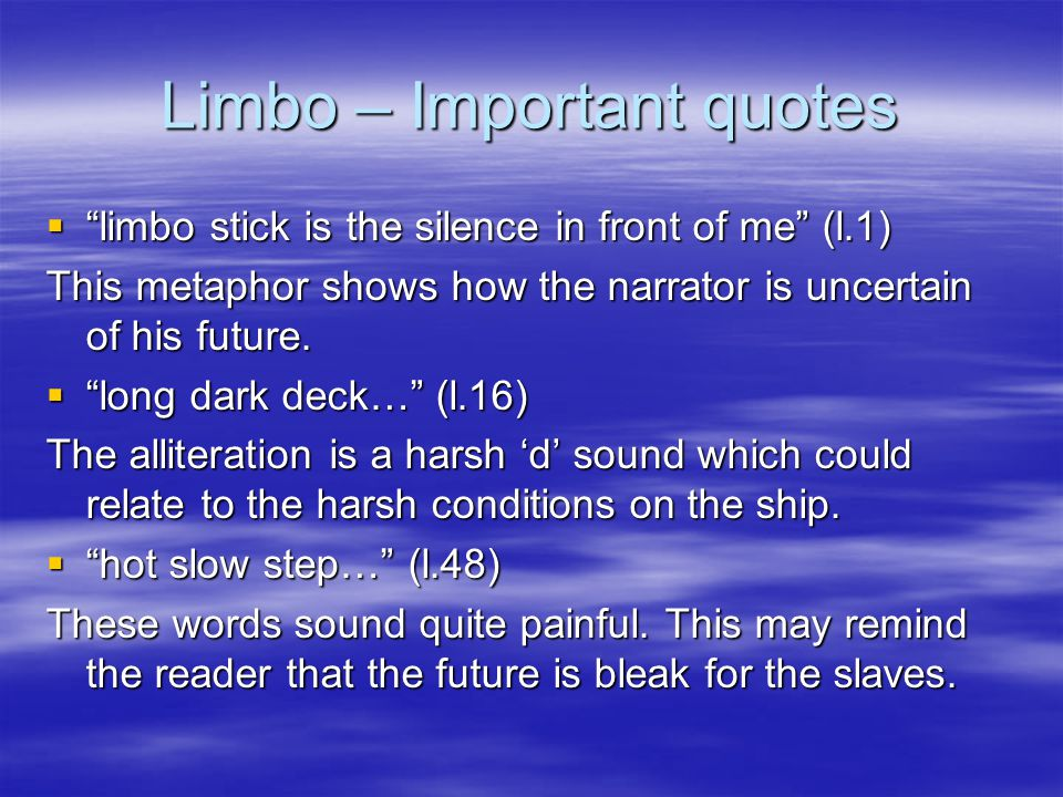 Limbo – Themes and links  Main theme seems to be the injustice of slavery.  Also, the idea of losing your sense of identity.  Links to 'Island Man'