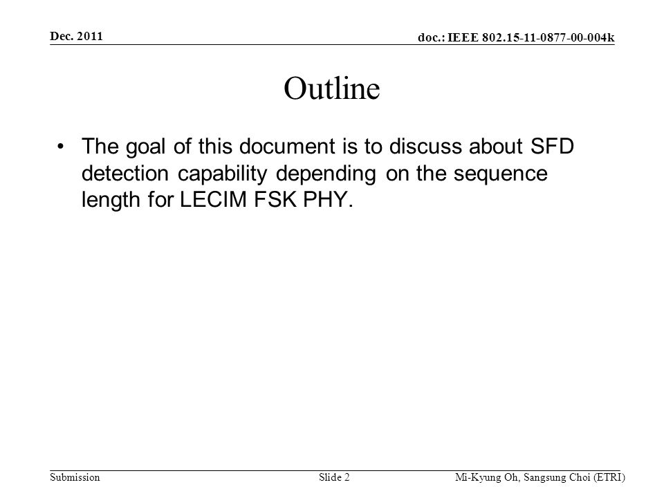 doc.: IEEE 802.15-11-0877-00-004k Submission Outline The goal of this document is to discuss about SFD detection capability depending on the sequence length for LECIM FSK PHY.