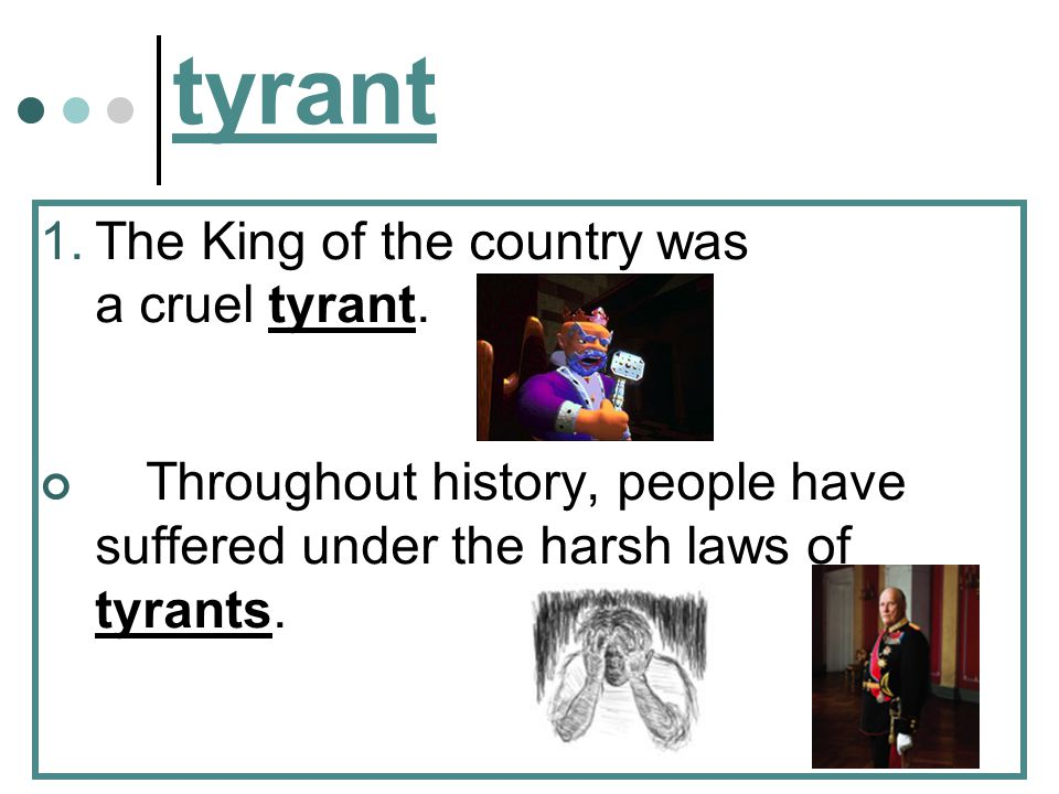 tyrant: a harsh, unjust ruler