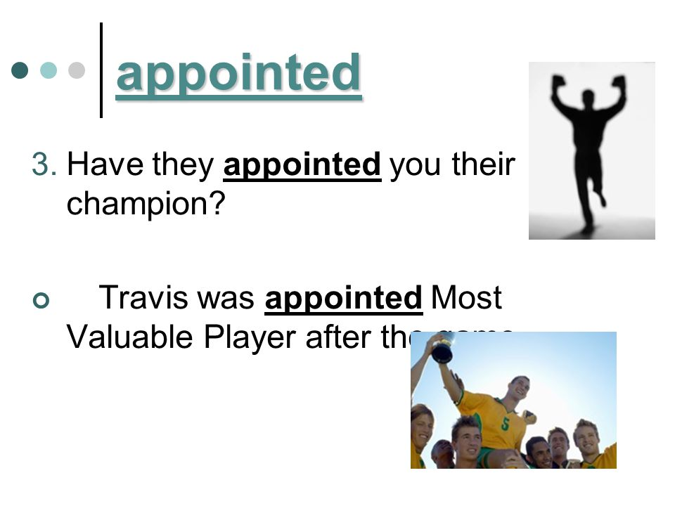 appointed 3. Have they appointed you their champion? Travis was appointed Most Valuable Player after the game.