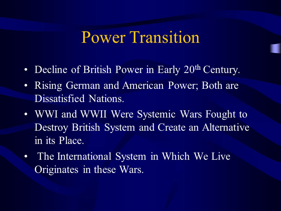 Power Transition Decline of British Power in Early 20 th Century.