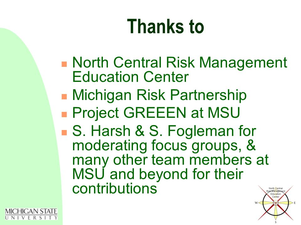 Thanks to North Central Risk Management Education Center Michigan Risk Partnership Project GREEEN at MSU S.