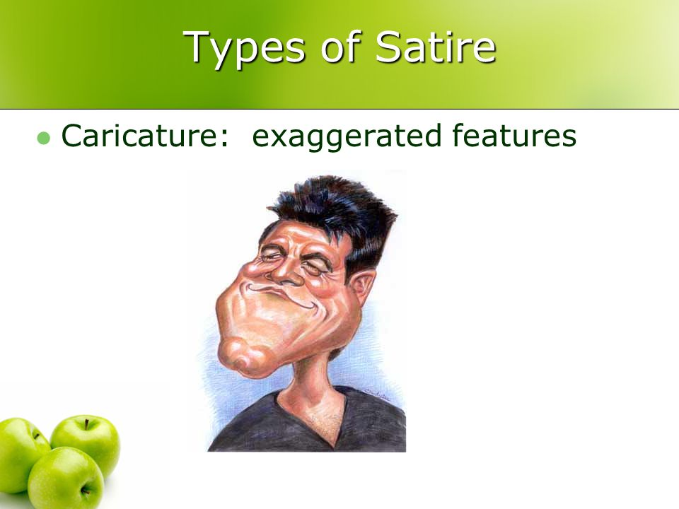 Types of Satire Caricature: exaggerated features