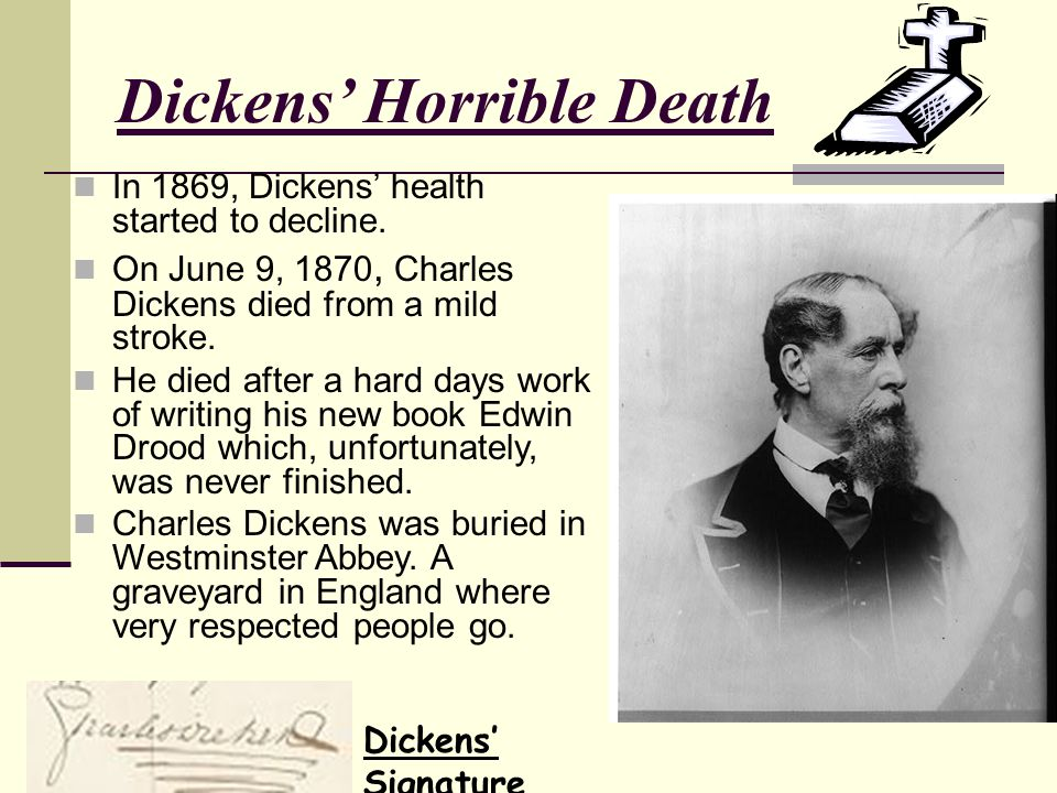 Dickens' Horrible Death In 1869, Dickens' health started to decline.