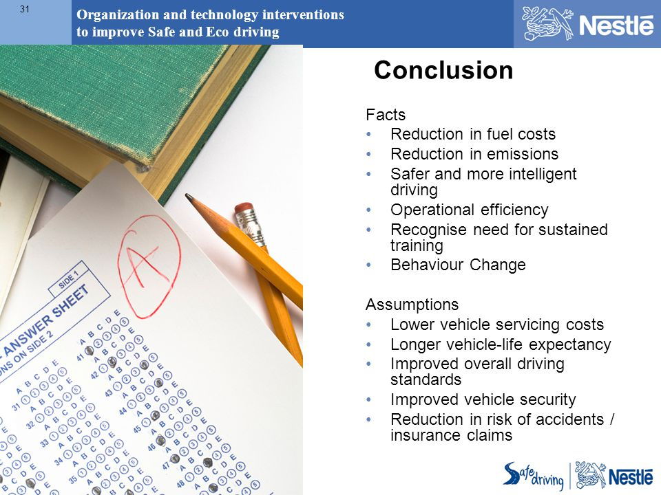 Organization and technology interventions to improve Safe and Eco driving 31 Conclusion Facts Reduction in fuel costs Reduction in emissions Safer and