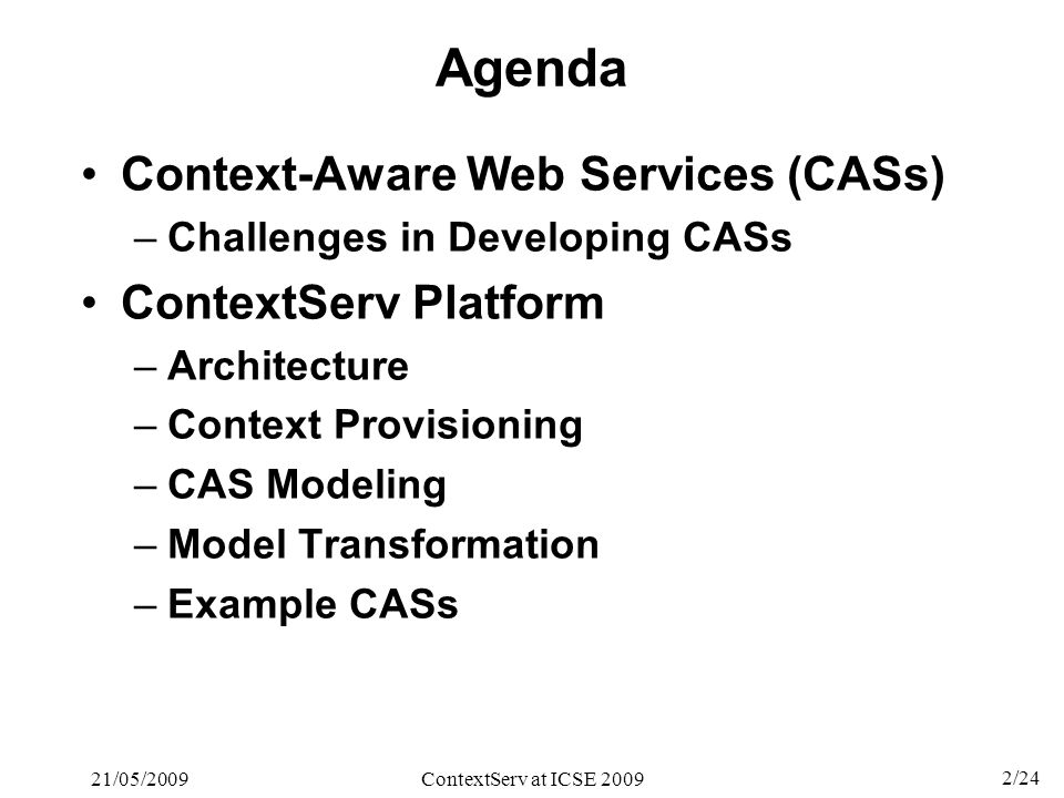 2/24 21/05/2009ContextServ at ICSE 2009 Agenda Context-Aware Web Services (CASs) –Challenges in Developing CASs ContextServ Platform –Architecture –Co