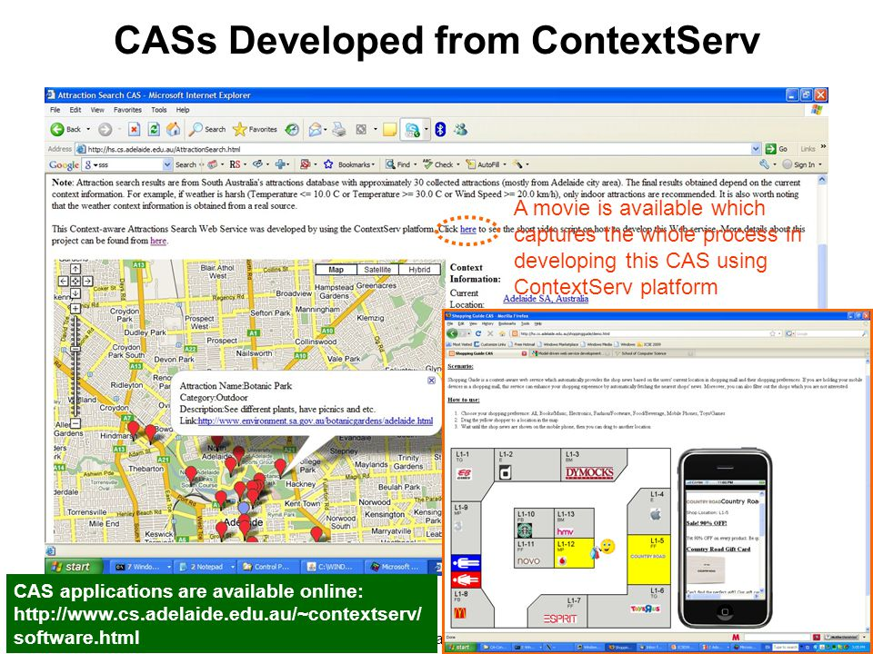 23/24 21/05/2009ContextServ at ICSE 2009 CASs Developed from ContextServ CAS applications are available online: http://www.cs.adelaide.edu.au/~contextserv/ software.html A movie is available which captures the whole process in developing this CAS using ContextServ platform