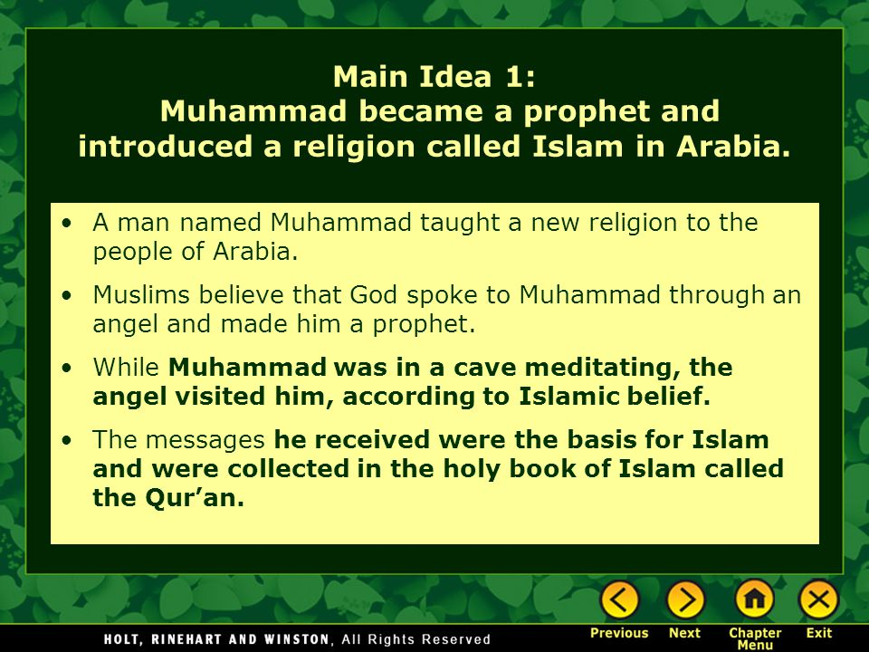 Main Idea 1: Muhammad became a prophet and introduced a religion called Islam in Arabia. A man named Muhammad taught a new religion to the people of A
