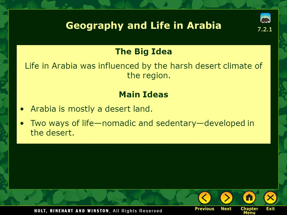 7.2.1 Geography and Life in Arabia The Big Idea Life in Arabia was influenced by the harsh desert climate of the region. Main Ideas Arabia is mostly a