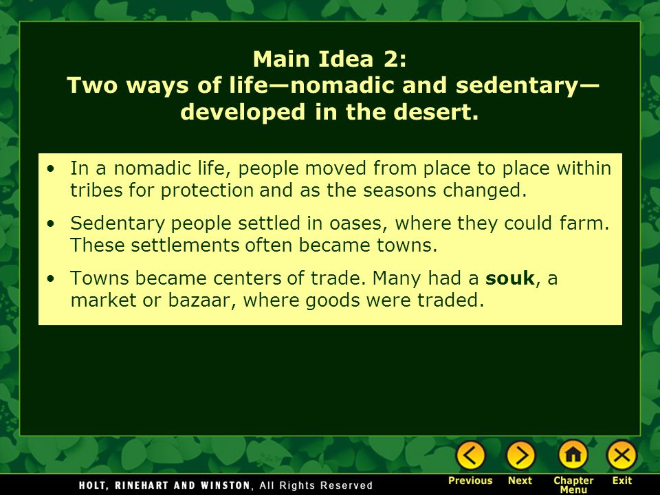 Main Idea 2: Two ways of life—nomadic and sedentary— developed in the desert. In a nomadic life, people moved from place to place within tribes for pr