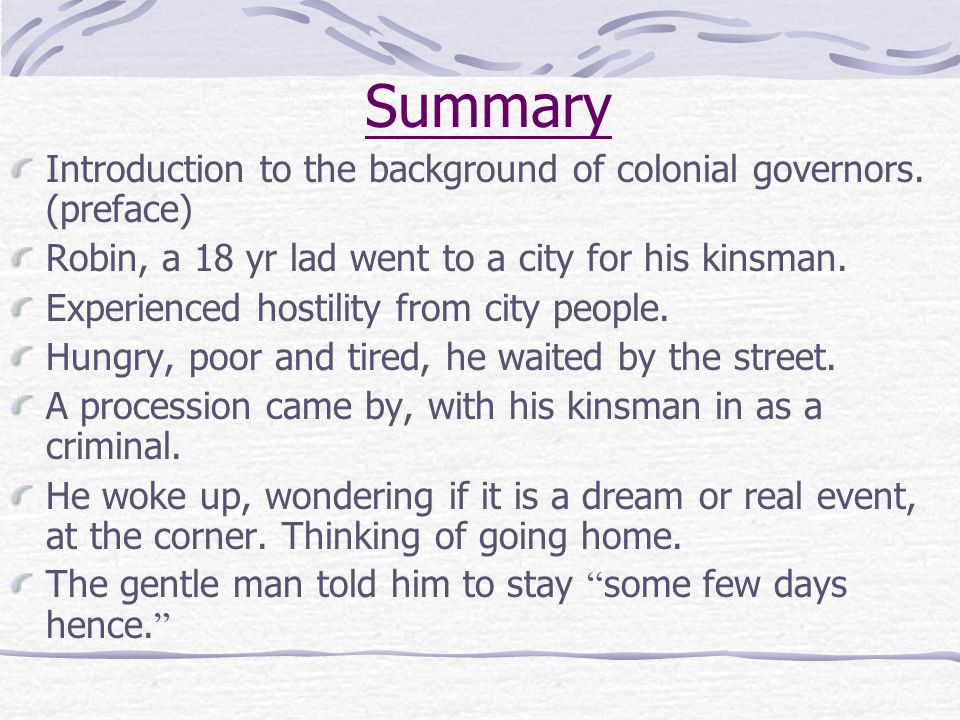 Summary Introduction to the background of colonial governors. (preface) Robin, a 18 yr lad went to a city for his kinsman. Experienced hostility from