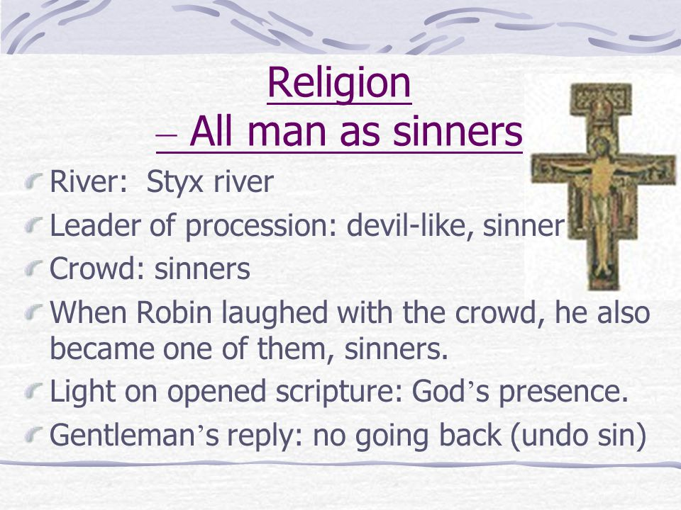 Religion – All man as sinners River: Styx river Leader of procession: devil-like, sinner Crowd: sinners When Robin laughed with the crowd, he also bec