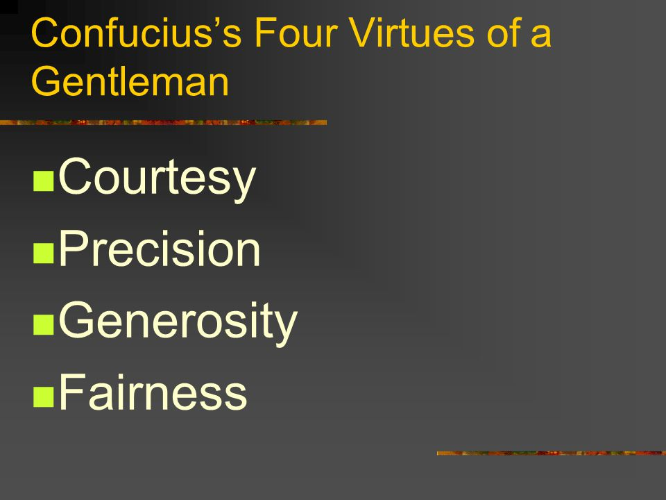Confucius's Four Virtues of a Gentleman Courtesy Precision Generosity Fairness