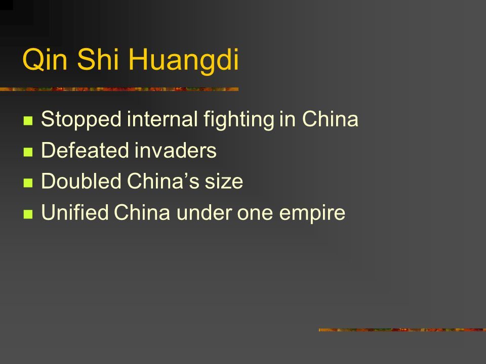 Qin Shi Huangdi Stopped internal fighting in China Defeated invaders Doubled China's size Unified China under one empire