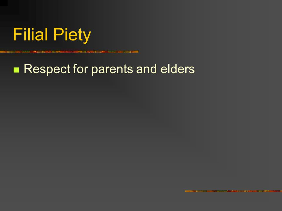 Filial Piety Respect for parents and elders