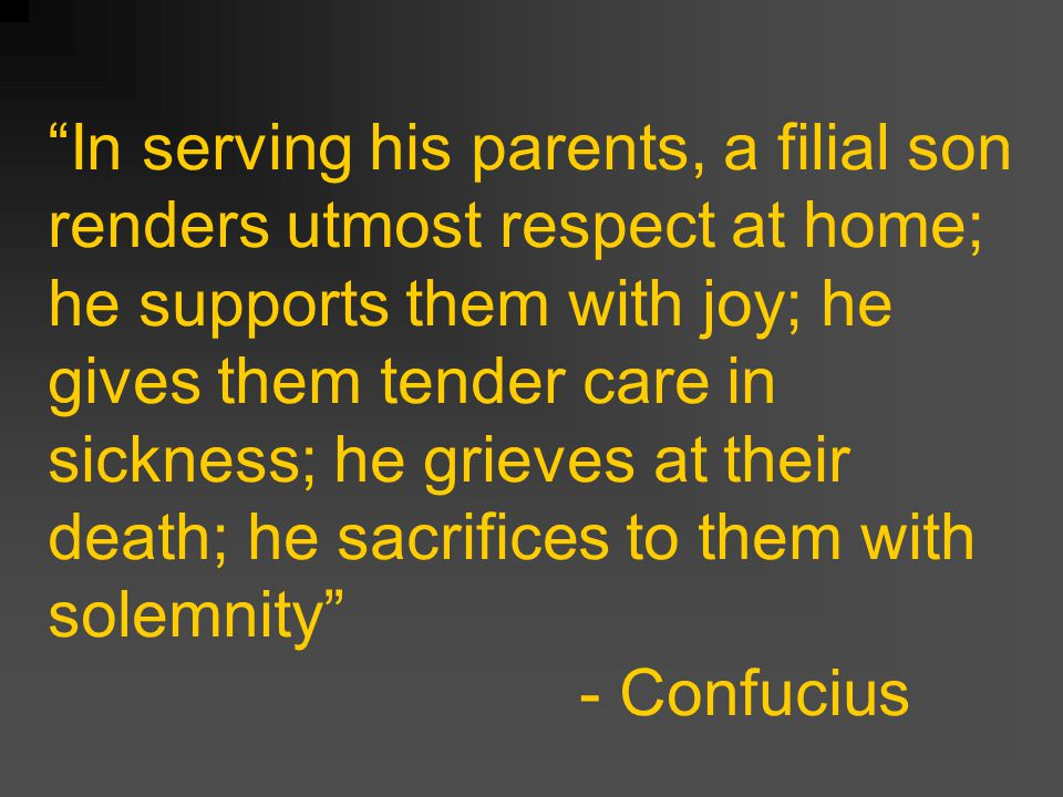 """In serving his parents, a filial son renders utmost respect at home; he supports them with joy; he gives them tender care in sickness; he grieves at"