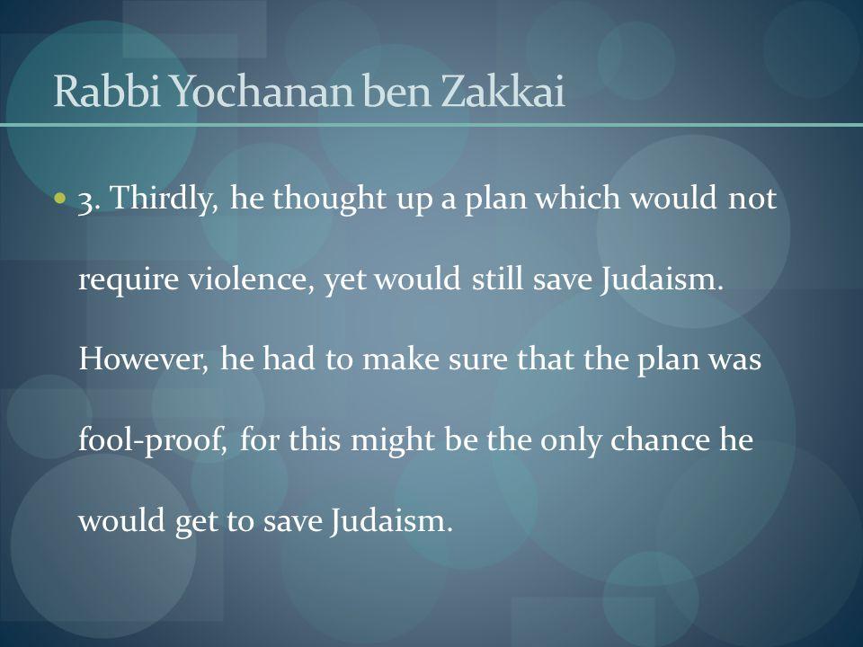 Rabbi Yochanan ben Zakkai 3.