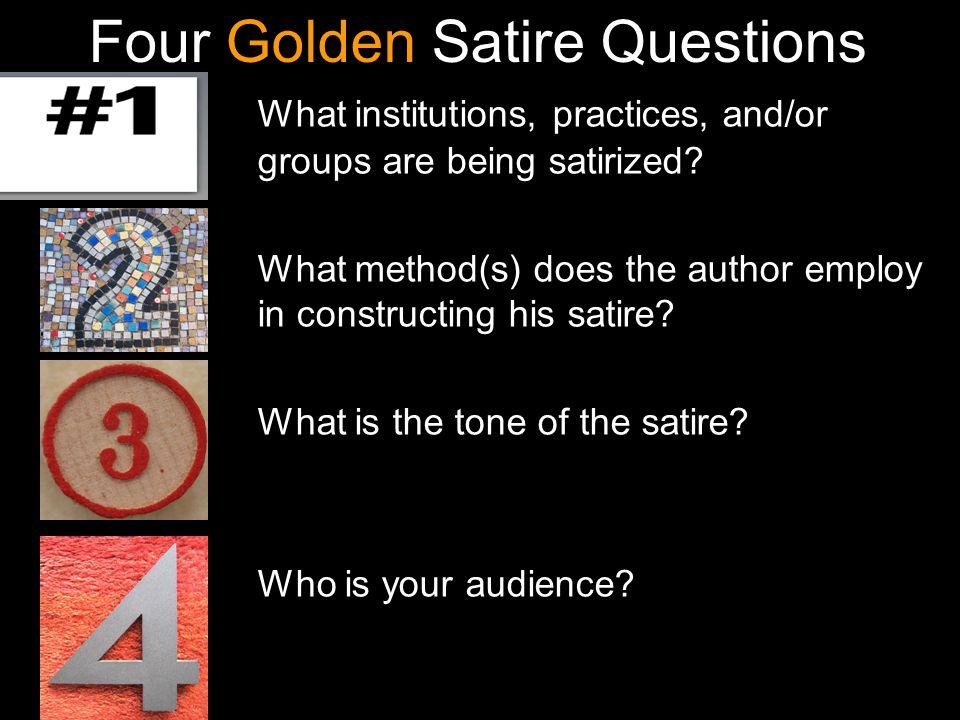 Four Golden Satire Questions What institutions, practices, and/or groups are being satirized.