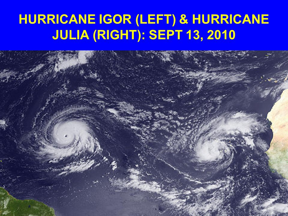 HURRICANE IGOR (LEFT) & HURRICANE JULIA (RIGHT): SEPT 13, 2010
