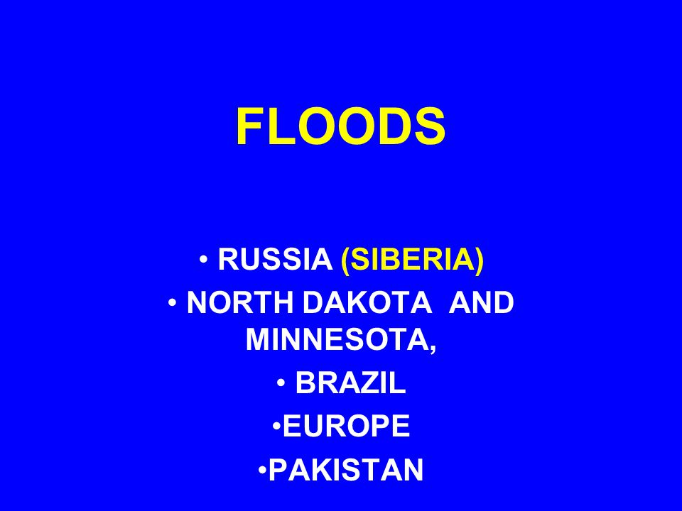 FLOODS RUSSIA (SIBERIA) NORTH DAKOTA AND MINNESOTA, BRAZIL EUROPE PAKISTAN