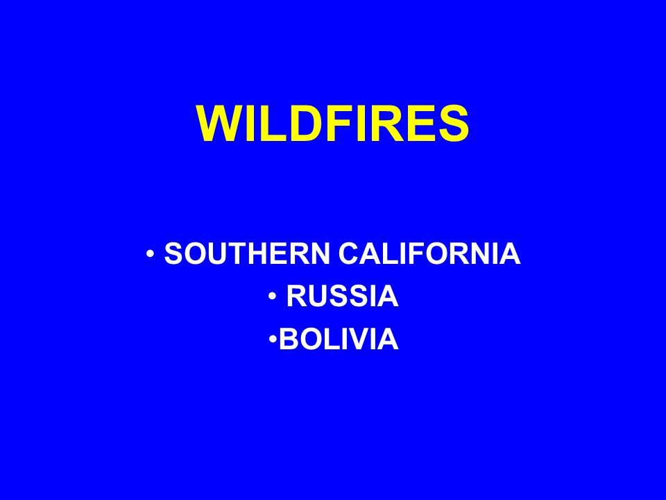 WILDFIRES SOUTHERN CALIFORNIA RUSSIA BOLIVIA