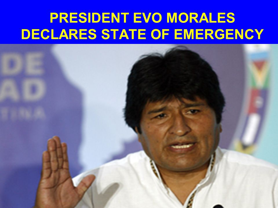 PRESIDENT EVO MORALES DECLARES STATE OF EMERGENCY
